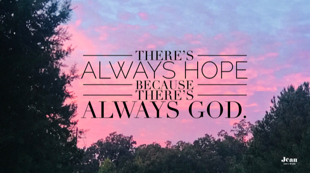 There' s Always Hope Because There's Always God by Jean Wilund via InspireAFire.com (Romans 15:13)