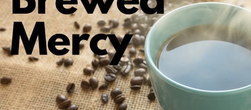 Mercy Brewed Fresh each morning