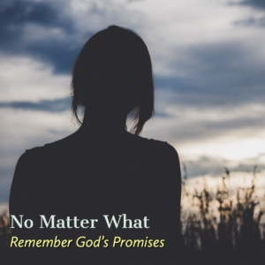 No Matter What: Remember God's Promises, Photo by Ryan Holloway on Unsplash