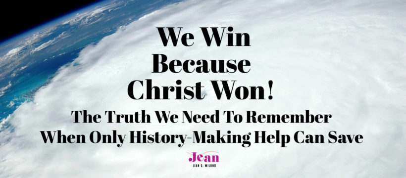 We Win: The Truth We Need When Only History-Making Help Can Save — Discover how the gospel of Jesus is enough when life's storms overwhelm you. (by Jean Wilund via InspireAFire.com)