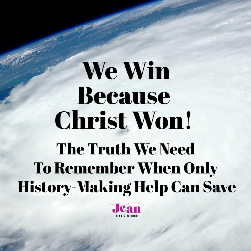 We Win Because Christ Won: The Truth We Need When Only History-Making Help Can Save  — Discover how the gospel of Jesus is enough when life's storms overwhelm you. (by Jean Wilund via InspireAFire.com)