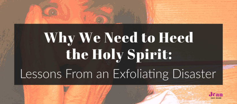 When we heed the Holy Spirit, we'll radiate the joy and peace of Christ, not the searing pain of regret—like me in my exfoliating disaster. (wwwjeanwilund.com)