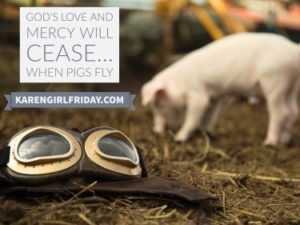 God's Mercy Will End When Pigs Fly