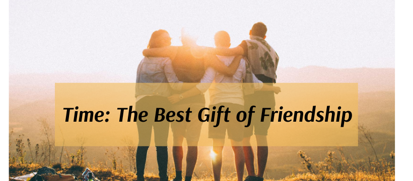 Time the Best Gift of Friendship